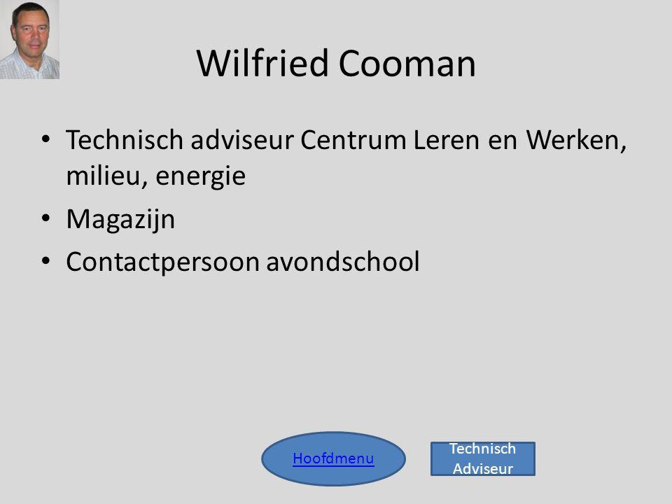 Wilfried Cooman Hoofdmenu • Technisch adviseur Centrum Leren en Werken, milieu, energie • Magazijn • Contactpersoon avondschool Technisch Adviseur
