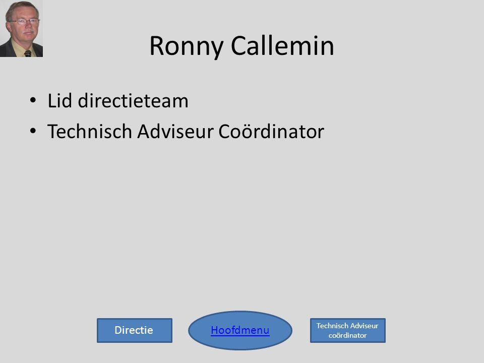 Ronny Callemin • Lid directieteam • Technisch Adviseur Coördinator Hoofdmenu Directie Technisch Adviseur coördinator