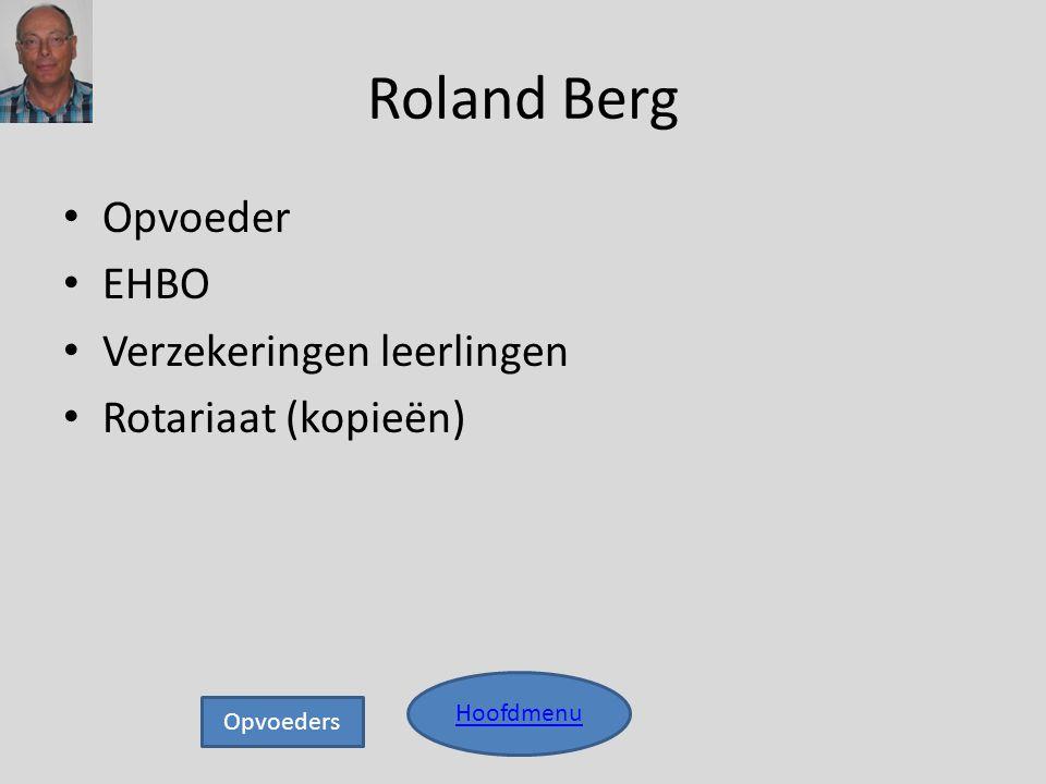 Roland Berg • Opvoeder • EHBO • Verzekeringen leerlingen • Rotariaat (kopieën) Hoofdmenu Opvoeders