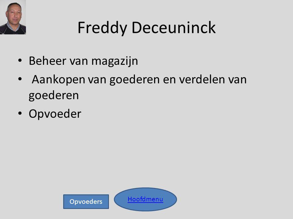 Freddy Deceuninck Hoofdmenu • Beheer van magazijn • Aankopen van goederen en verdelen van goederen • Opvoeder Opvoeders