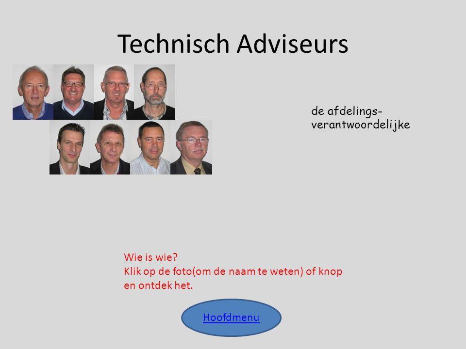 Technisch Adviseurs Hoofdmenu de afdelings- verantwoordelijke Wie is wie? Klik op de foto(om de naam te weten) of knop en ontdek het.