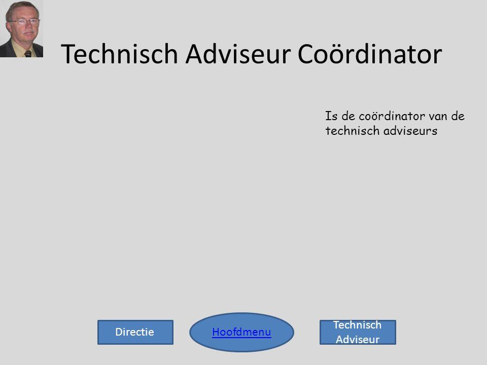 Hoofdmenu Technisch Adviseur Coördinator Is de coördinator van de technisch adviseurs Directie Technisch Adviseur