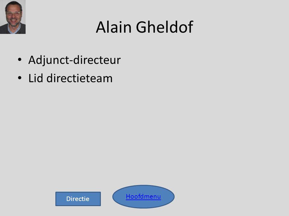Alain Gheldof • Adjunct-directeur • Lid directieteam Hoofdmenu Directie