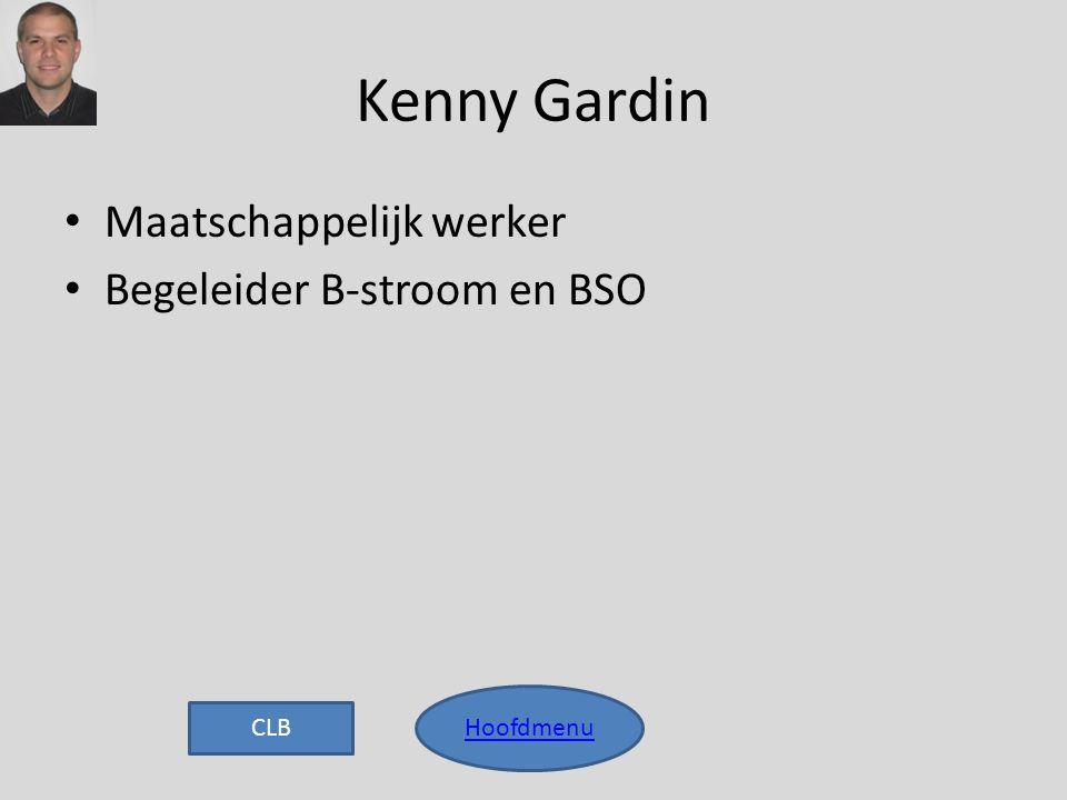 Kenny Gardin Hoofdmenu • Maatschappelijk werker • Begeleider B-stroom en BSO CLB