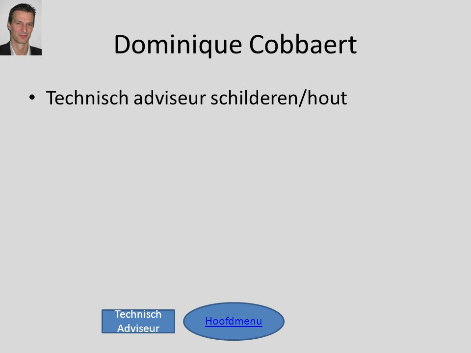 Dominique Cobbaert • Technisch adviseur schilderen/hout Hoofdmenu Technisch Adviseur