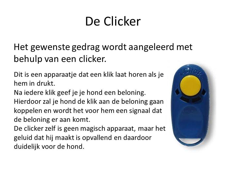 De Clicker Het gewenste gedrag wordt aangeleerd met behulp van een clicker. Dit is een apparaatje dat een klik laat horen als je hem in drukt. Na iede