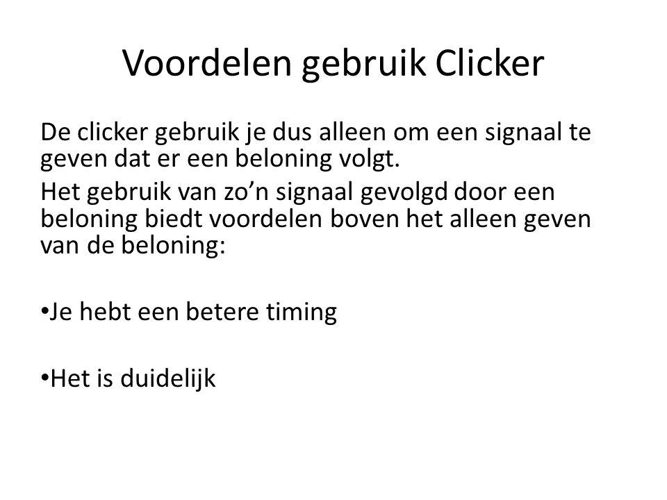 Voordelen gebruik Clicker De clicker gebruik je dus alleen om een signaal te geven dat er een beloning volgt. Het gebruik van zo'n signaal gevolgd doo