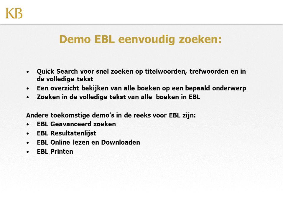 •Quick Search voor snel zoeken op titelwoorden, trefwoorden en in de volledige tekst •Een overzicht bekijken van alle boeken op een bepaald onderwerp •Zoeken in de volledige tekst van alle boeken in EBL Andere toekomstige demo's in de reeks voor EBL zijn: •EBL Geavanceerd zoeken •EBL Resultatenlijst •EBL Online lezen en Downloaden •EBL Printen Demo EBL eenvoudig zoeken: