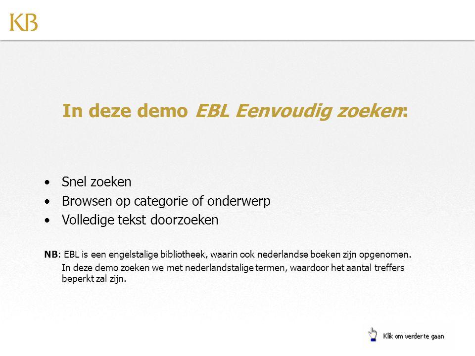 In deze demo EBL Eenvoudig zoeken: •Snel zoeken •Browsen op categorie of onderwerp •Volledige tekst doorzoeken NB: EBL is een engelstalige bibliotheek