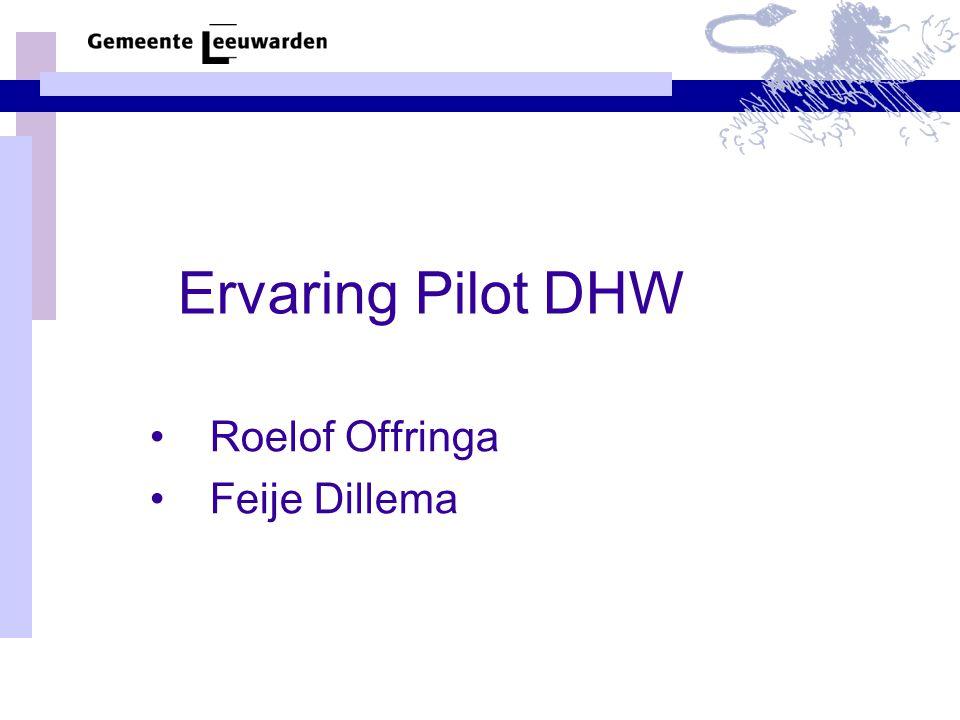 Ervaring Pilot DHW •Roelof Offringa •Feije Dillema