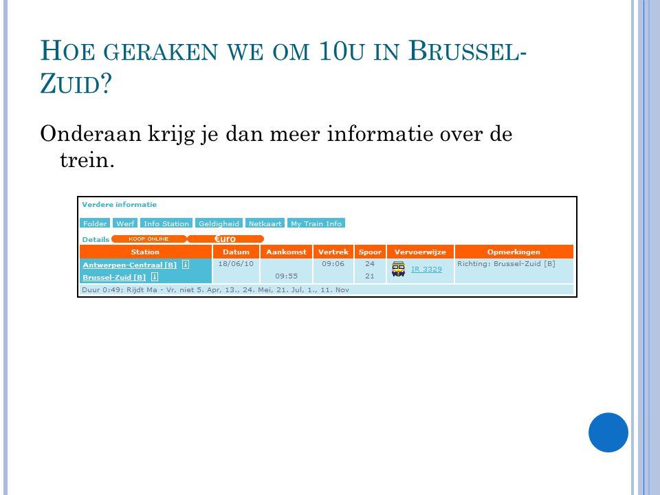 H OE GERAKEN WE OM 10 U IN B RUSSEL - Z UID Onderaan krijg je dan meer informatie over de trein.