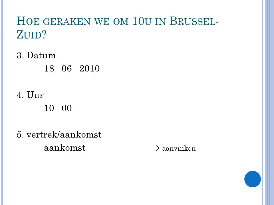 H OE GERAKEN WE OM 10 U IN B RUSSEL - Z UID . 3. Datum 18 06 2010 4.