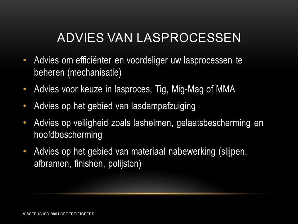 ADVIES VAN LASPROCESSEN • Advies om efficiënter en voordeliger uw lasprocessen te beheren (mechanisatie) • Advies voor keuze in lasproces, Tig, Mig-Ma
