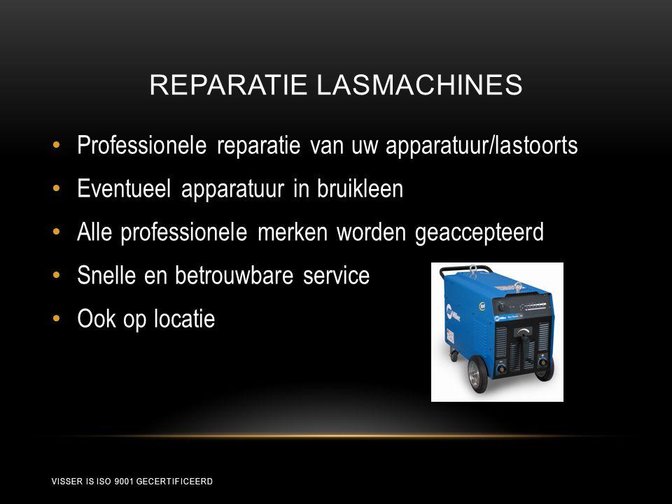 REPARATIE LASMACHINES • Professionele reparatie van uw apparatuur/lastoorts • Eventueel apparatuur in bruikleen • Alle professionele merken worden geaccepteerd • Snelle en betrouwbare service • Ook op locatie VISSER IS ISO 9001 GECERTIFICEERD