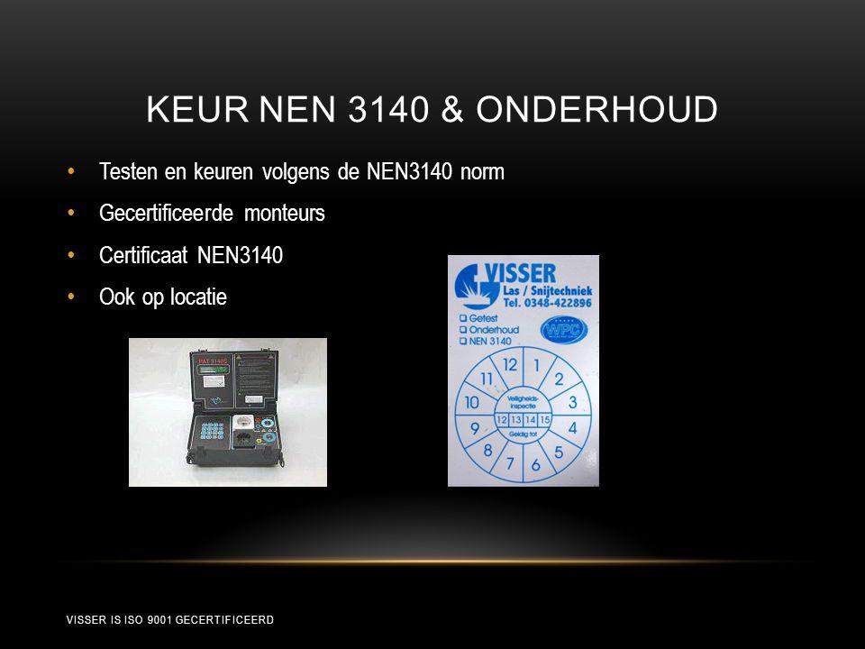 KEUR NEN 3140 & ONDERHOUD • Testen en keuren volgens de NEN3140 norm • Gecertificeerde monteurs • Certificaat NEN3140 • Ook op locatie VISSER IS ISO 9001 GECERTIFICEERD