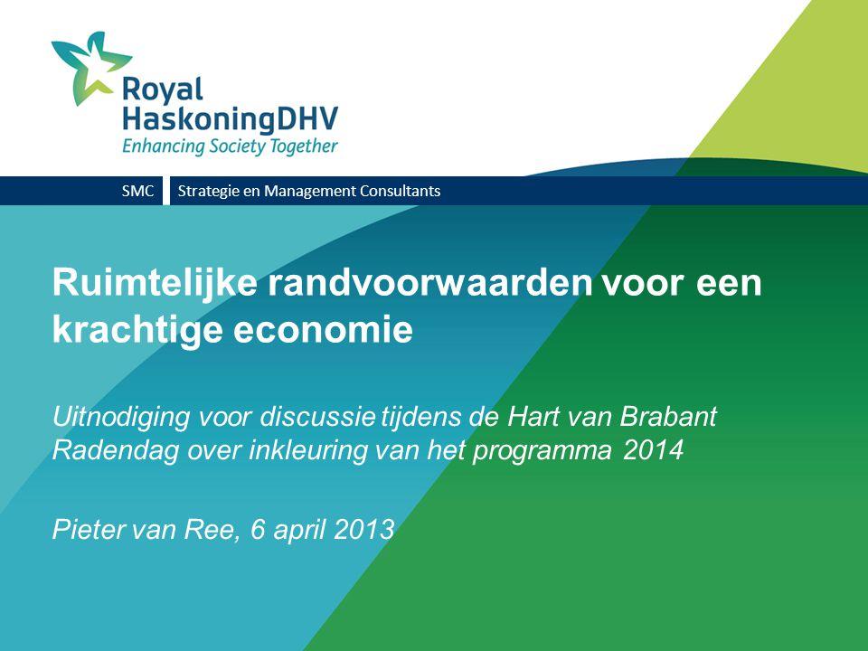 Ruimtelijke randvoorwaarden voor een krachtige economie Uitnodiging voor discussie tijdens de Hart van Brabant Radendag over inkleuring van het programma 2014 Pieter van Ree, 6 april 2013 SMCStrategie en Management Consultants