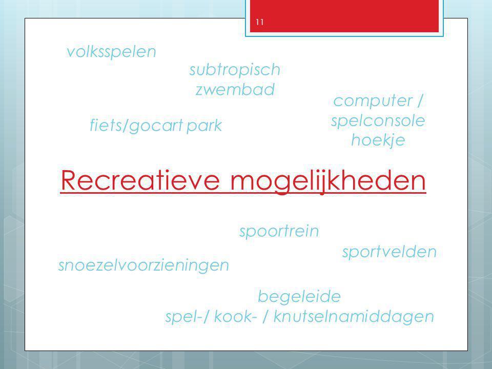 11 Recreatieve mogelijkheden volksspelen computer / spelconsole hoekje fiets/gocart park snoezelvoorzieningen sportvelden spoortrein subtropisch zwemb