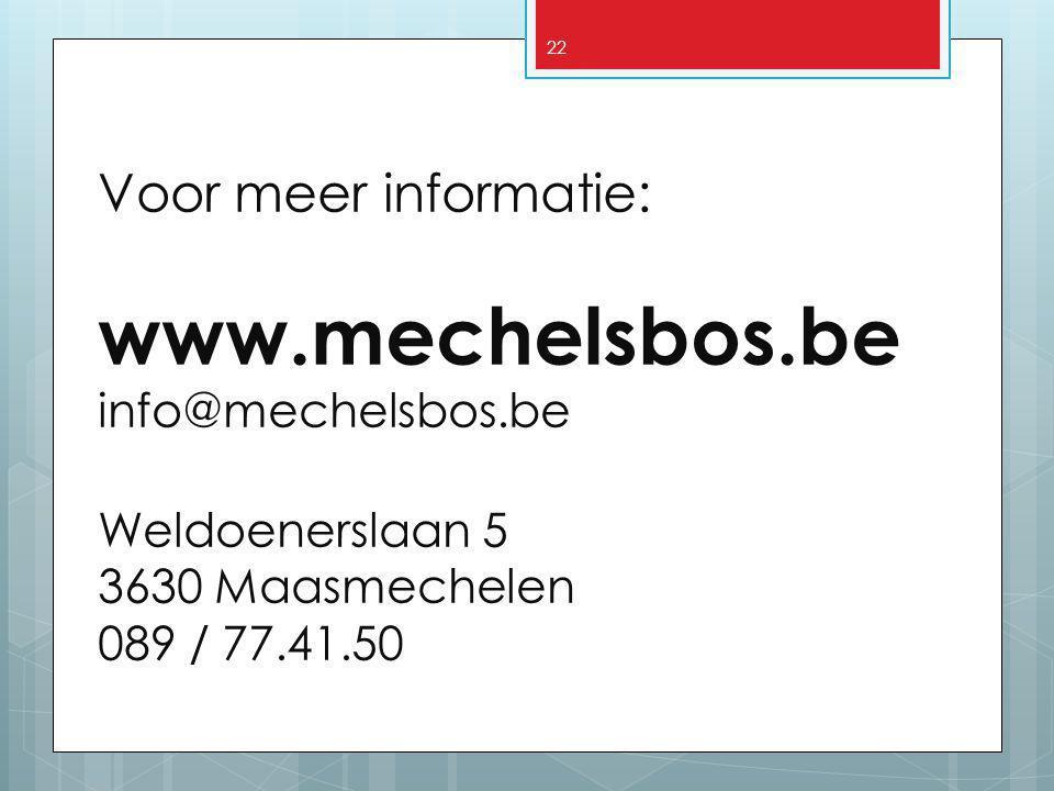 22 Voor meer informatie: www.mechelsbos.be info@mechelsbos.be Weldoenerslaan 5 3630 Maasmechelen 089 / 77.41.50