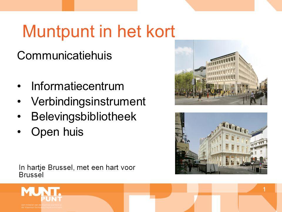 Muntpunt in het kort 1 Communicatiehuis •Informatiecentrum •Verbindingsinstrument •Belevingsbibliotheek •Open huis In hartje Brussel, met een hart voor Brussel