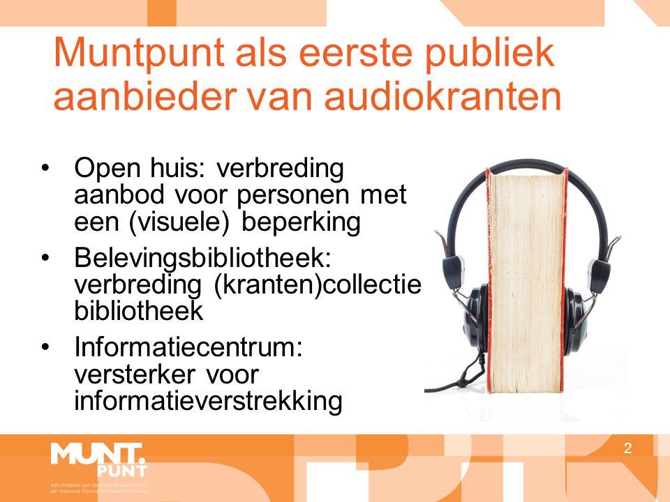 Muntpunt als eerste publiek aanbieder van audiokranten 2 •Open huis: verbreding aanbod voor personen met een (visuele) beperking •Belevingsbibliotheek: verbreding (kranten)collectie bibliotheek •Informatiecentrum: versterker voor informatieverstrekking
