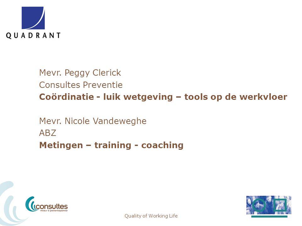 Mevr. Peggy Clerick Consultes Preventie Coördinatie - luik wetgeving – tools op de werkvloer Mevr. Nicole Vandeweghe ABZ Metingen – training - coachin