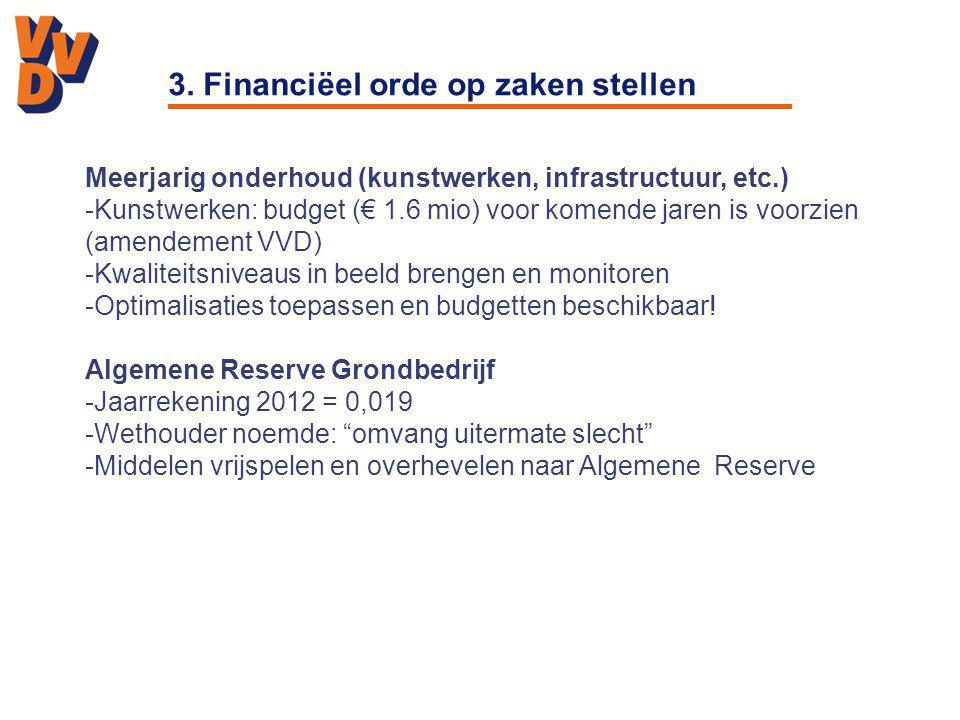 3. Financiëel orde op zaken stellen Meerjarig onderhoud (kunstwerken, infrastructuur, etc.) -Kunstwerken: budget (€ 1.6 mio) voor komende jaren is voo