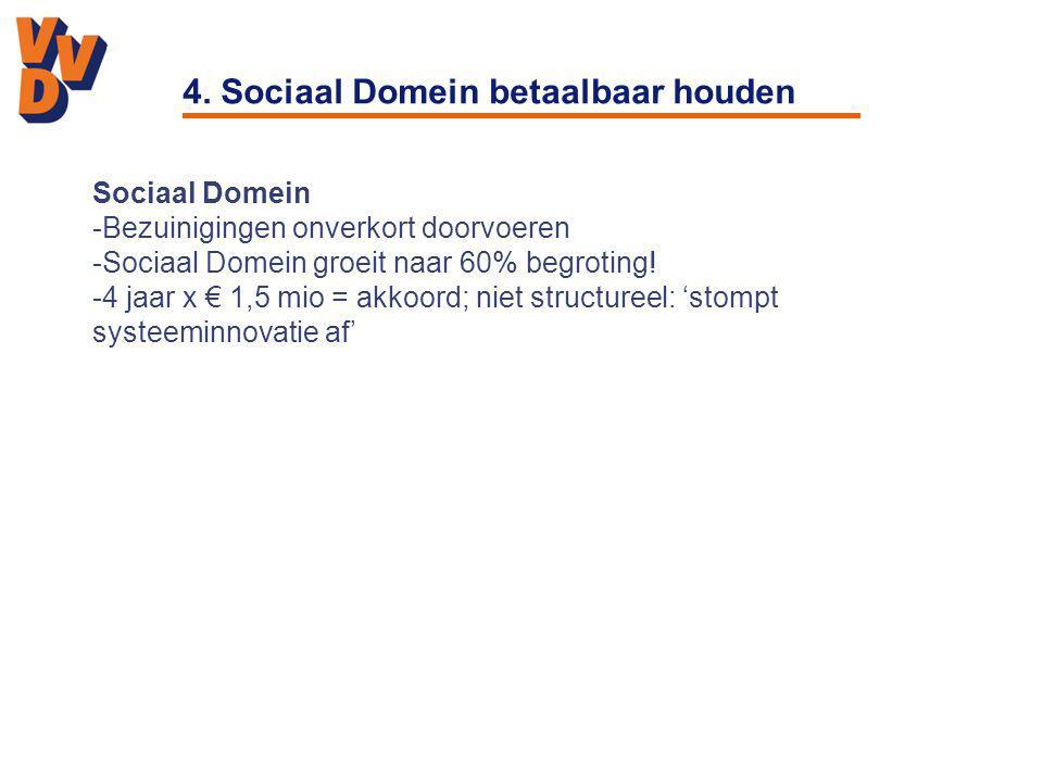 4. Sociaal Domein betaalbaar houden Sociaal Domein -Bezuinigingen onverkort doorvoeren -Sociaal Domein groeit naar 60% begroting! -4 jaar x € 1,5 mio