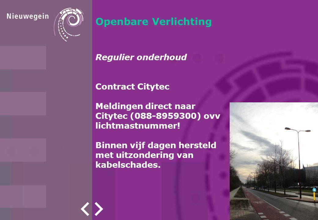 Openbare Verlichting Regulier onderhoud Contract Citytec Meldingen direct naar Citytec (088-8959300) ovv lichtmastnummer! Binnen vijf dagen hersteld m