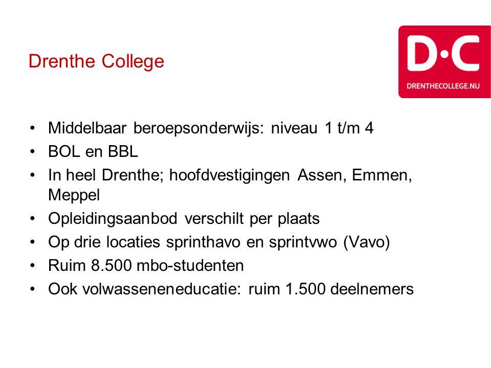 Drenthe College •Middelbaar beroepsonderwijs: niveau 1 t/m 4 •BOL en BBL •In heel Drenthe; hoofdvestigingen Assen, Emmen, Meppel •Opleidingsaanbod ver