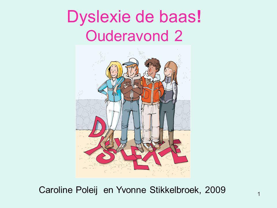 1 Dyslexie de baas! Ouderavond 2 Caroline Poleij en Yvonne Stikkelbroek, 2009