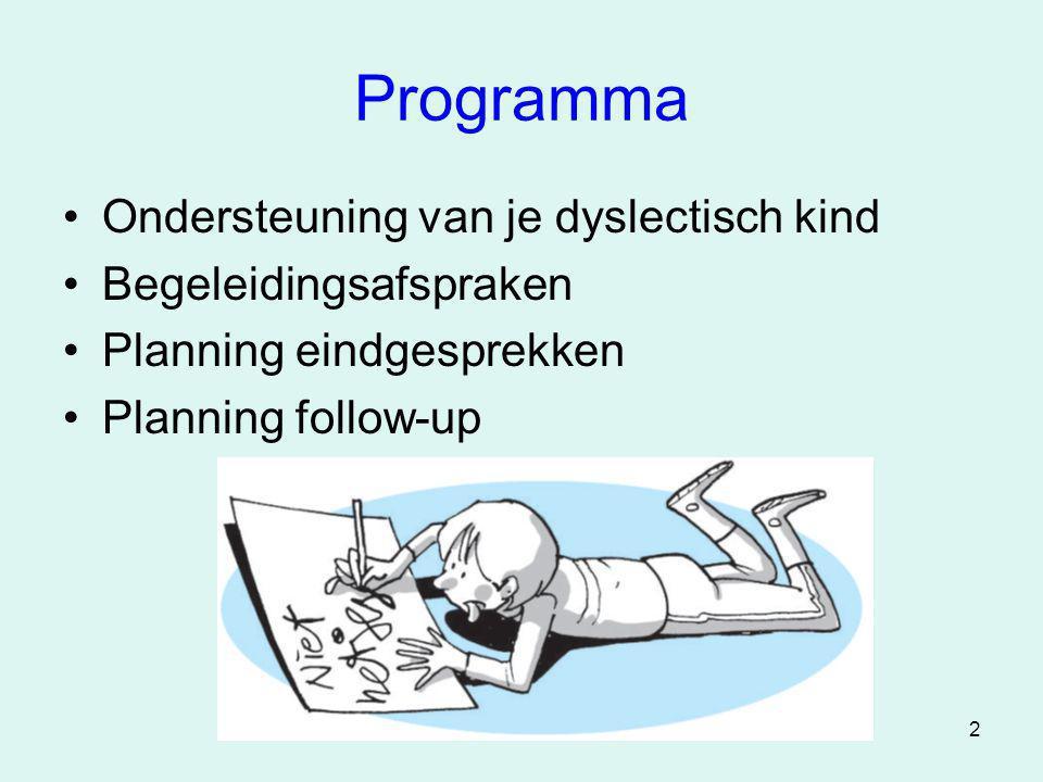 2 Programma •Ondersteuning van je dyslectisch kind •Begeleidingsafspraken •Planning eindgesprekken •Planning follow-up