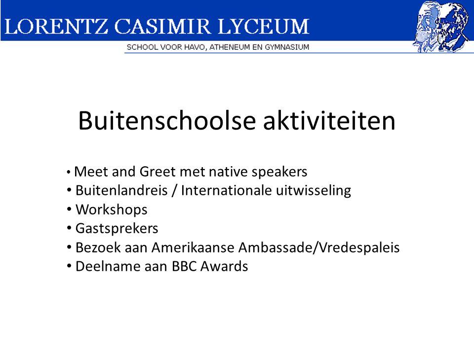Buitenschoolse aktiviteiten • Meet and Greet met native speakers • Buitenlandreis / Internationale uitwisseling • Workshops • Gastsprekers • Bezoek aa