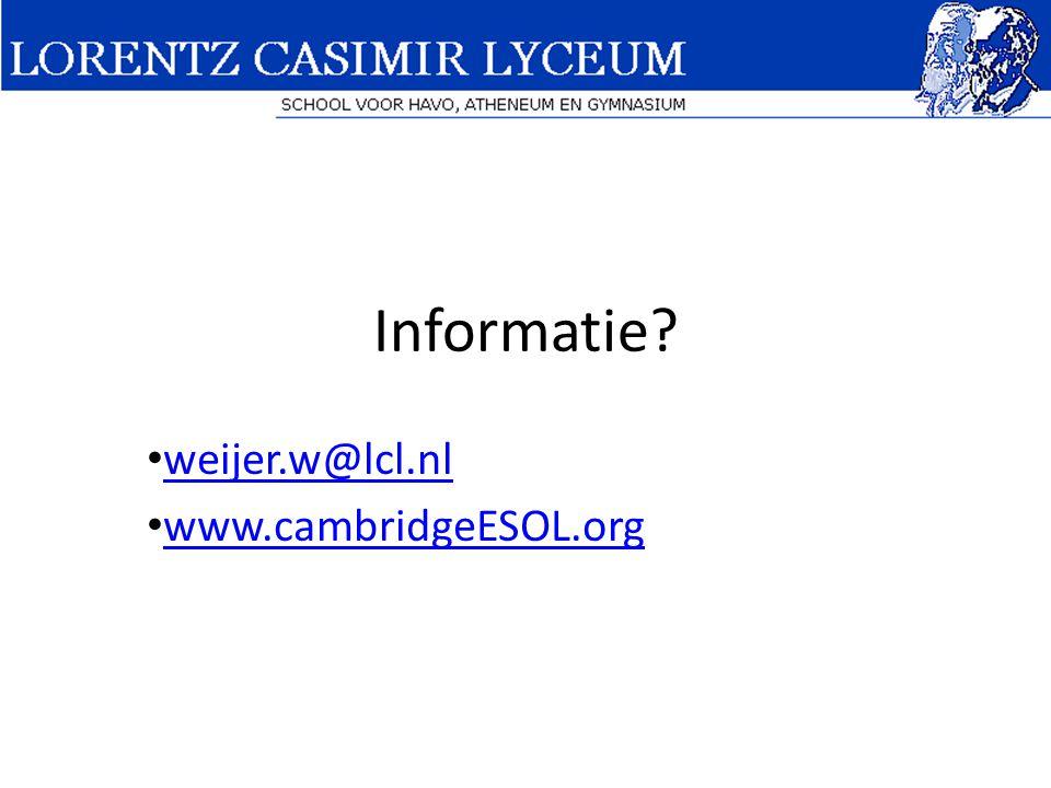 Informatie? • weijer.w@lcl.nl weijer.w@lcl.nl • www.cambridgeESOL.org www.cambridgeESOL.org
