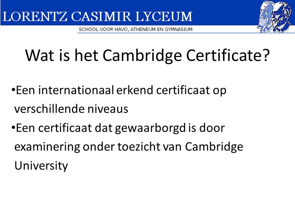 Wat is het Cambridge Certificate? • Een internationaal erkend certificaat op verschillende niveaus • Een certificaat dat gewaarborgd is door examineri