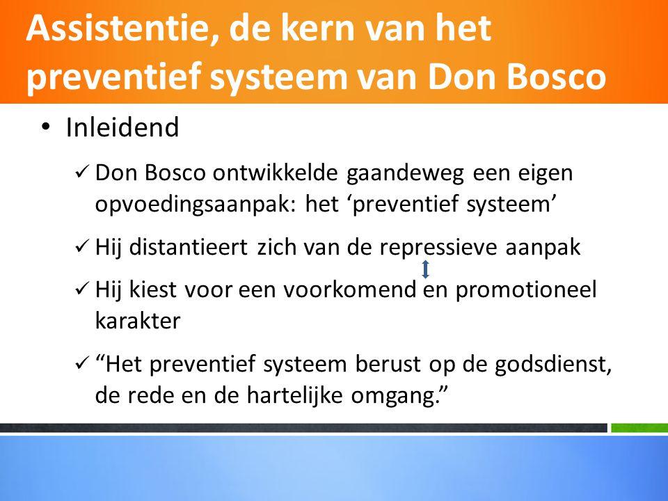 • Godsdienst, rede en hartelijke omgang  Godsdienst • Don Bosco is in de eerste plaats 'priester' • De zorg voor de 'ziel' van de jongere • 'Integrale opvoeding' als antwoord hierop • Christelijke naastenliefde als uitgangspunt • De christelijke godsdienst stelt uitmuntende instrumenten ten dienste van de opvoeding Assistentie, de kern van het preventief systeem van Don Bosco