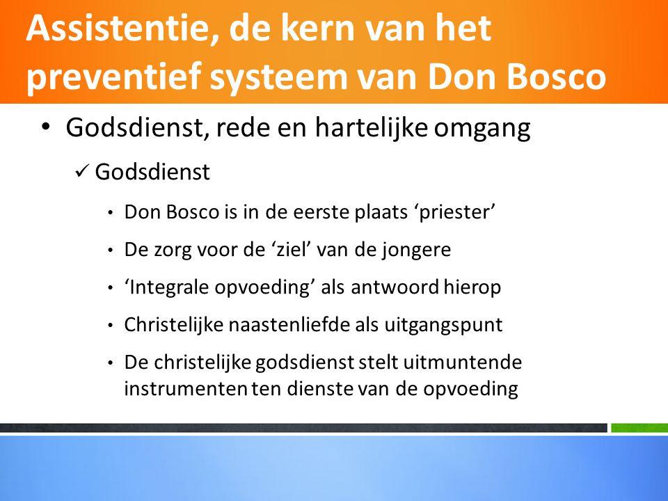 • Godsdienst, rede en hartelijke omgang  Godsdienst • Don Bosco is in de eerste plaats 'priester' • De zorg voor de 'ziel' van de jongere • 'Integral