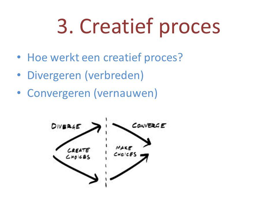 3. Creatief proces • Hoe werkt een creatief proces? • Divergeren (verbreden) • Convergeren (vernauwen)