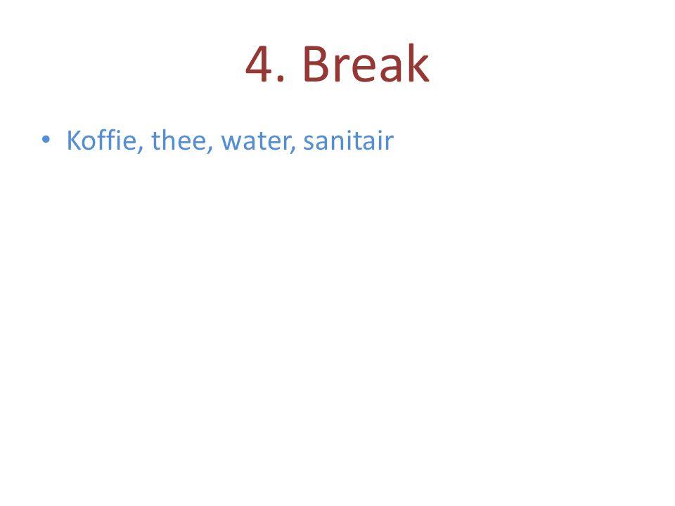 4. Break • Koffie, thee, water, sanitair