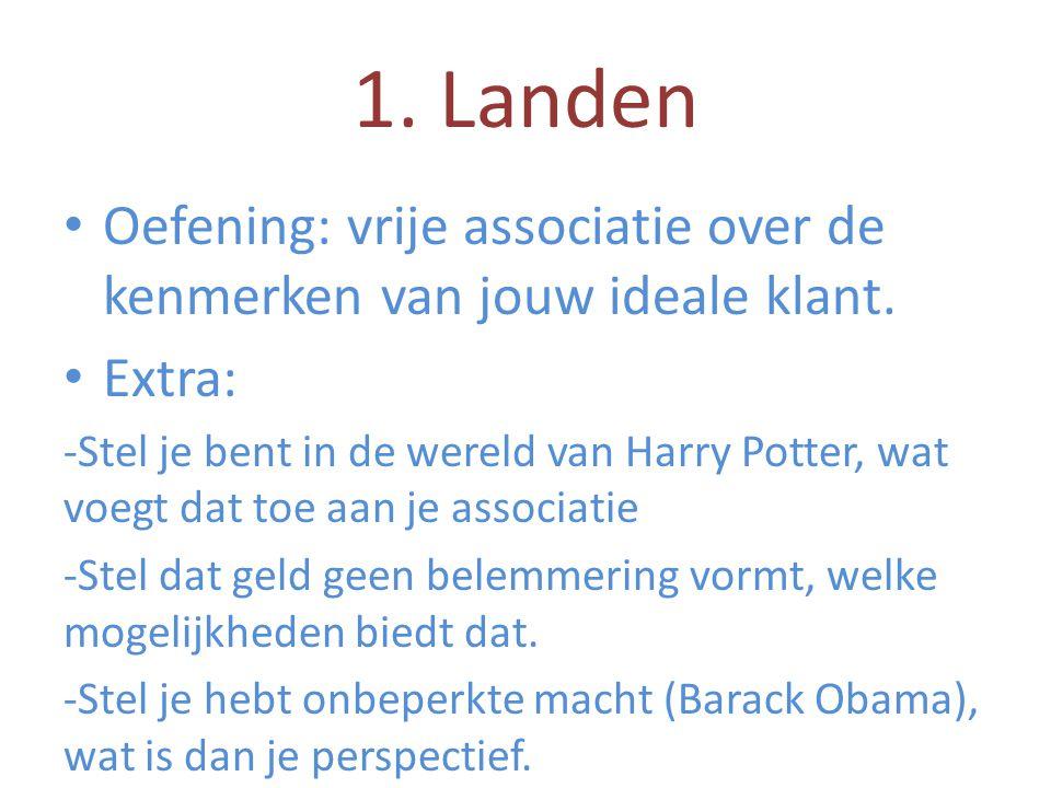 1. Landen • Oefening: vrije associatie over de kenmerken van jouw ideale klant. • Extra: -Stel je bent in de wereld van Harry Potter, wat voegt dat to