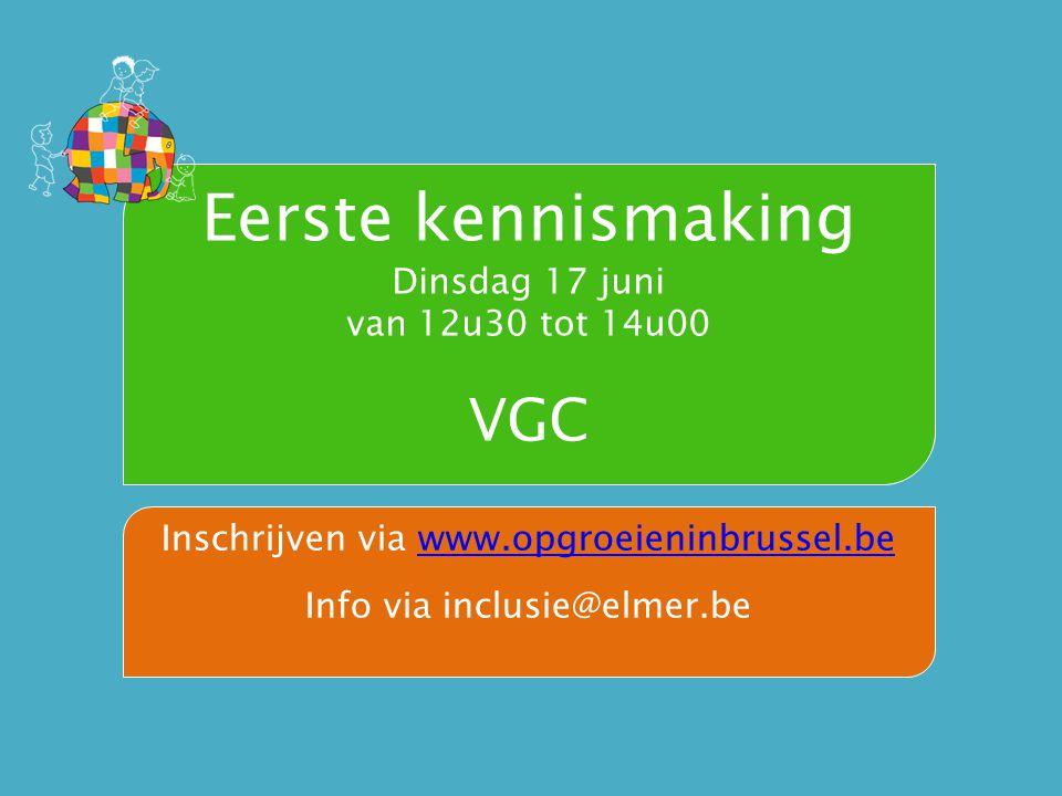 Eerste kennismaking Dinsdag 17 juni van 12u30 tot 14u00 VGC Inschrijven via www.opgroeieninbrussel.bewww.opgroeieninbrussel.be Info via inclusie@elmer