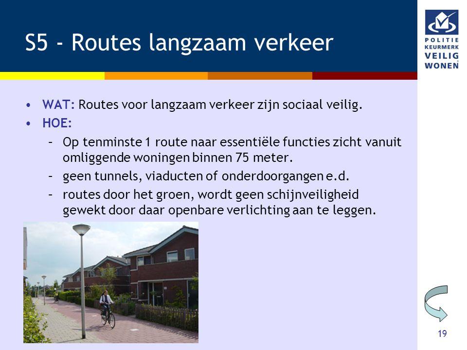19 S5 - Routes langzaam verkeer •WAT: Routes voor langzaam verkeer zijn sociaal veilig. •HOE: –Op tenminste 1 route naar essentiële functies zicht van