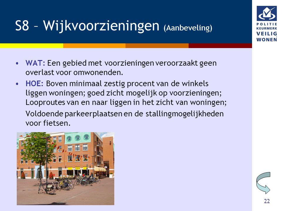 22 S8 – Wijkvoorzieningen (Aanbeveling) •WAT: Een gebied met voorzieningen veroorzaakt geen overlast voor omwonenden. •HOE: Boven minimaal zestig proc
