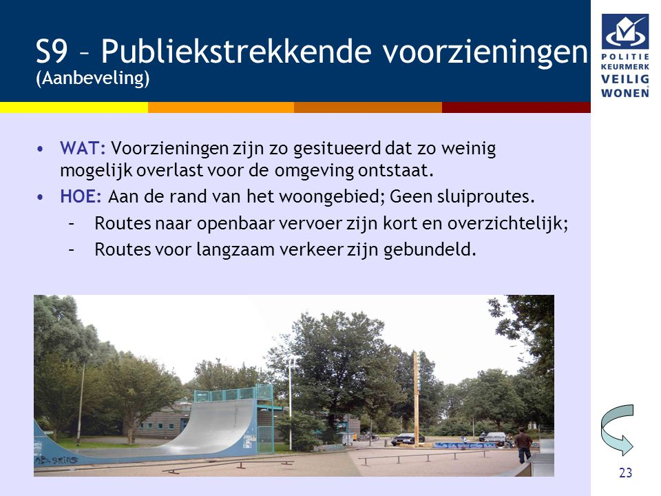 23 S9 – Publiekstrekkende voorzieningen (Aanbeveling) •WAT: Voorzieningen zijn zo gesitueerd dat zo weinig mogelijk overlast voor de omgeving ontstaat