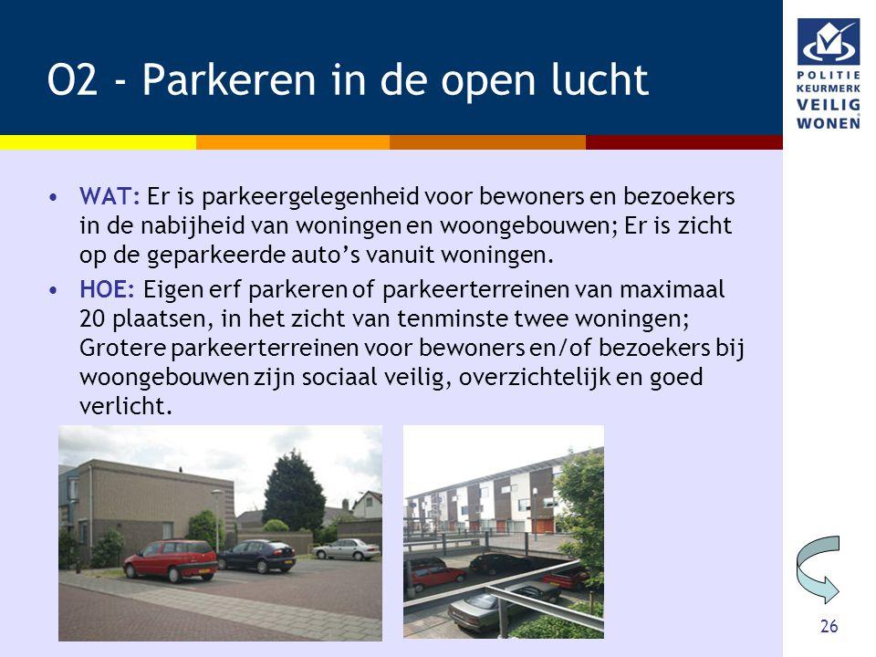 26 O2 - Parkeren in de open lucht •WAT: Er is parkeergelegenheid voor bewoners en bezoekers in de nabijheid van woningen en woongebouwen; Er is zicht