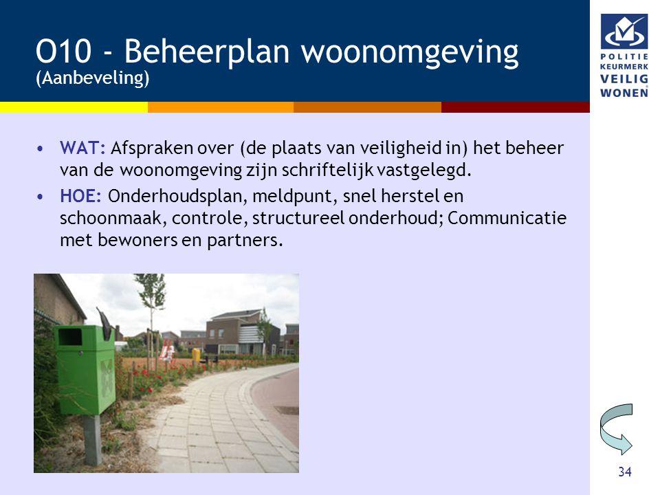 34 O10 - Beheerplan woonomgeving (Aanbeveling) •WAT: Afspraken over (de plaats van veiligheid in) het beheer van de woonomgeving zijn schriftelijk vas