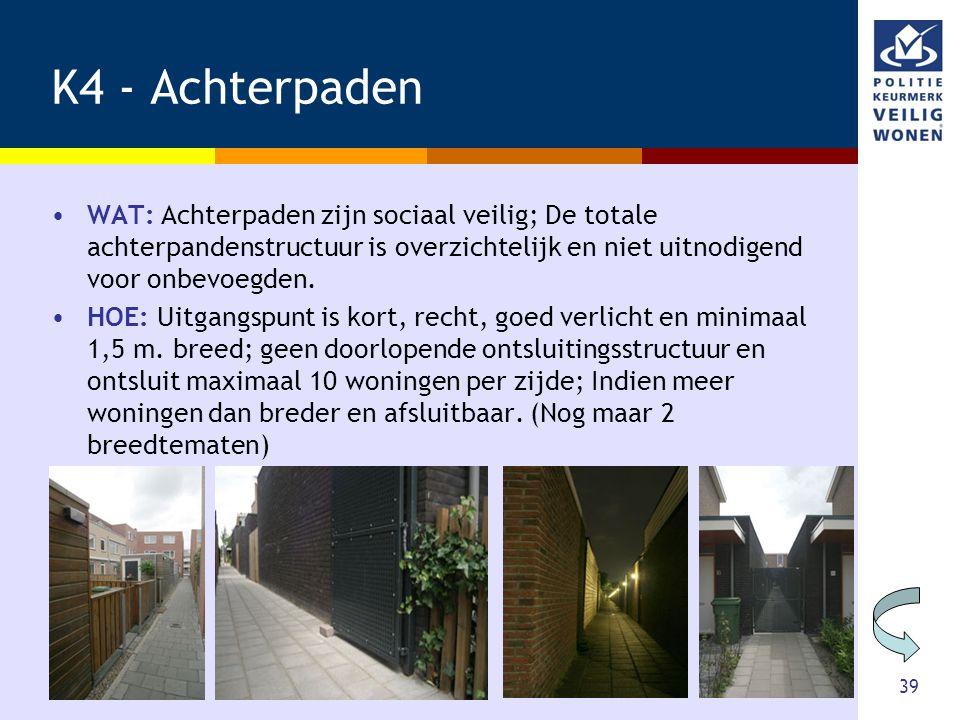 39 K4 - Achterpaden •WAT: Achterpaden zijn sociaal veilig; De totale achterpandenstructuur is overzichtelijk en niet uitnodigend voor onbevoegden. •HO