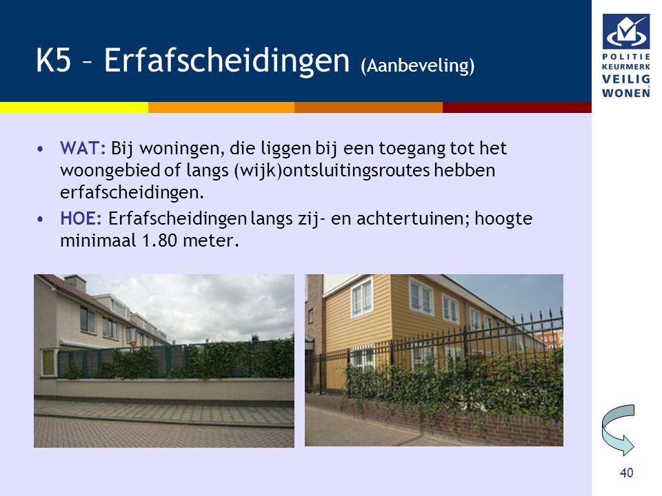 40 K5 – Erfafscheidingen (Aanbeveling) •WAT: Bij woningen, die liggen bij een toegang tot het woongebied of langs (wijk)ontsluitingsroutes hebben erfa