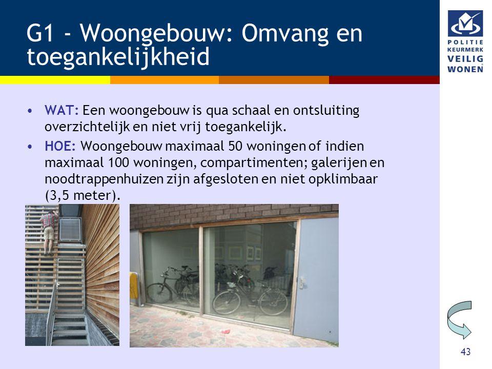 43 G1 - Woongebouw: Omvang en toegankelijkheid •WAT: Een woongebouw is qua schaal en ontsluiting overzichtelijk en niet vrij toegankelijk. •HOE: Woong
