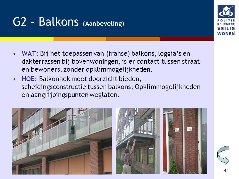 44 G2 – Balkons (Aanbeveling) •WAT: Bij het toepassen van (franse) balkons, loggia's en dakterrassen bij bovenwoningen, is er contact tussen straat en