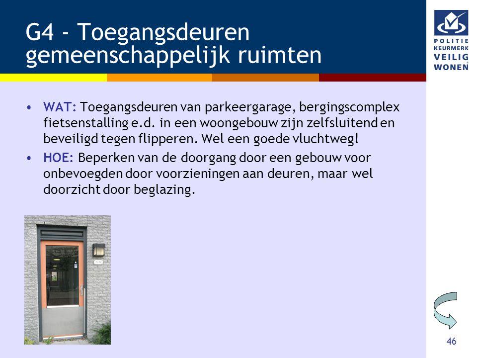 46 G4 - Toegangsdeuren gemeenschappelijk ruimten •WAT: Toegangsdeuren van parkeergarage, bergingscomplex fietsenstalling e.d. in een woongebouw zijn z